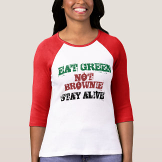eat green not brownie stay alive shirt