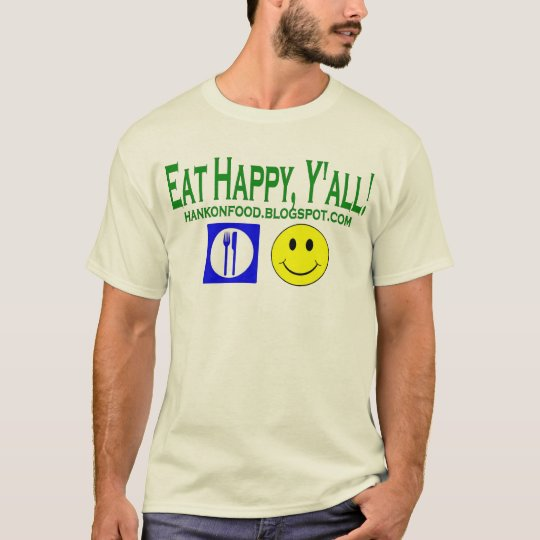 Eat Happy, Y'all!  Hank On Food Official tee! T-Shirt