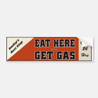 Eat Here and Get Gas Bumper Sticker