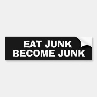 EAT JUNK BECOME  JUNK BUMPER STICKER