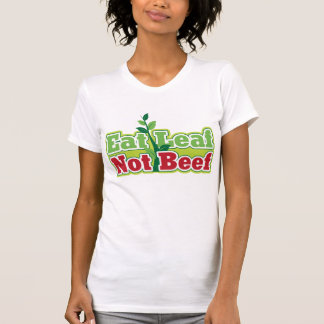 Eat Leaf Not Beef T-Shirt