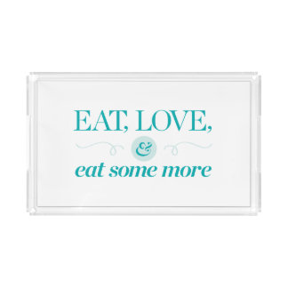 Eat, Love & Eat Some More Acrylic Tray