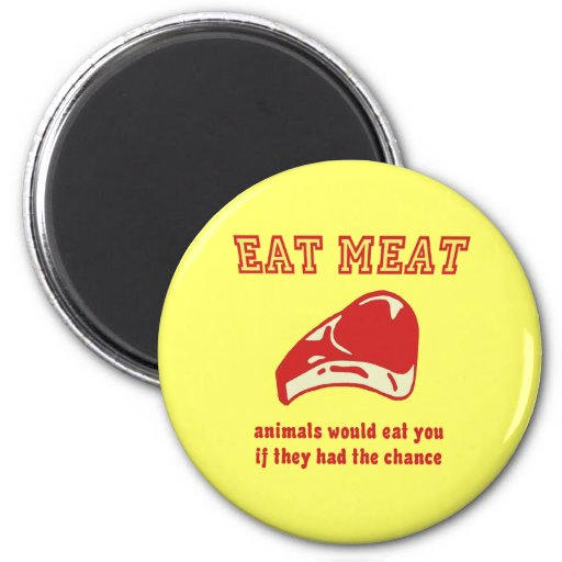Eat Meat Animals would eat you if they could Refrigerator Magnets
