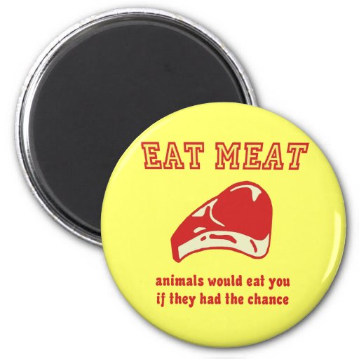 Eat Meat Animals would eat you if they could Magnet