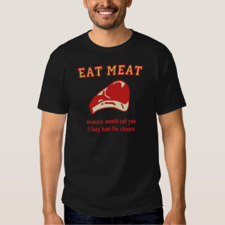 Eat Meat Animals would eat you if they could Tee Shirts