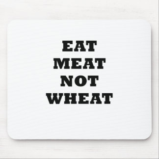 Eat Meat Not Wheat Mouse Pad