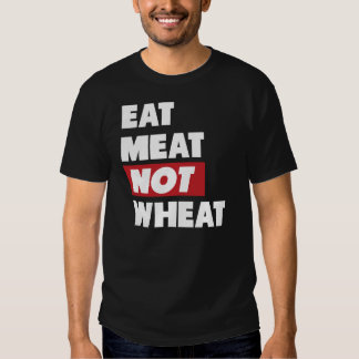 Eat Meat Not Wheat Tshirt