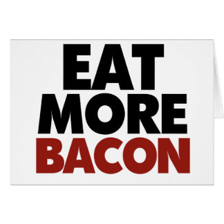 Eat More Bacon Card