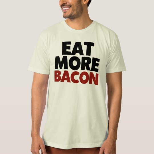 Eat More Bacon T-Shirt