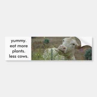 eat more plants.  less cows. bumper sticker