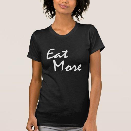 EAT MORE. T SHIRT