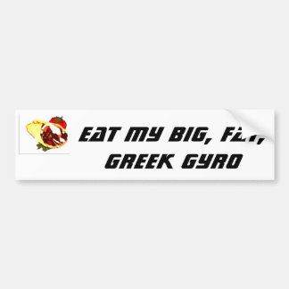 Eat My Big, Fat, Greek Gyro Bumper Sticker