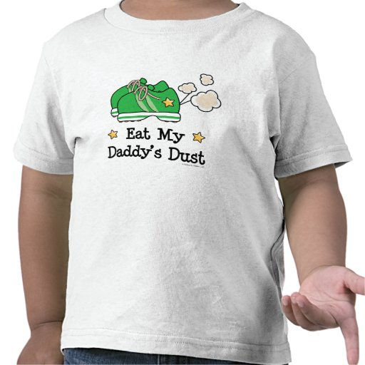 Eat My Daddy's Dust Runner Baby Toddler Tee Shirt