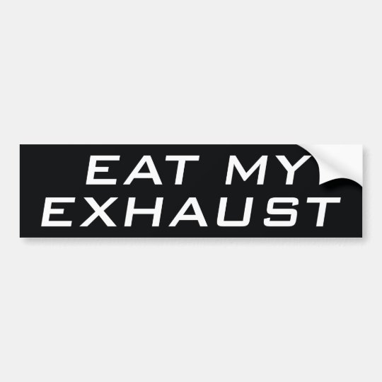 Eat My Exhaust Bumper Sticker