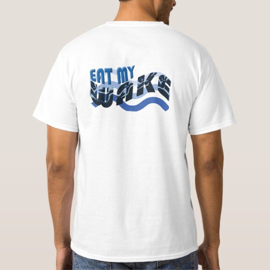 Eat My Wake Funny Sailing Shirt for the
