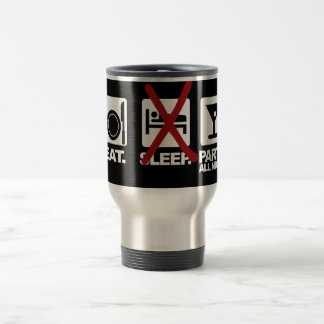 Eat - No Sleep - Party mug, choose style & color Travel Mug
