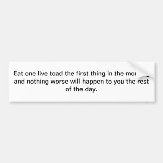 Eat one live toad - bumper sticker