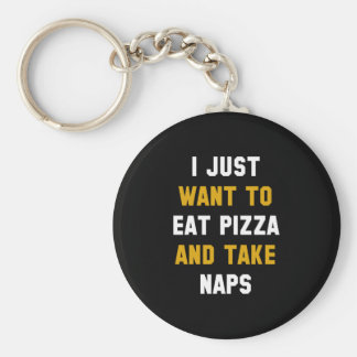 Eat Pizza And Take Naps Key Ring