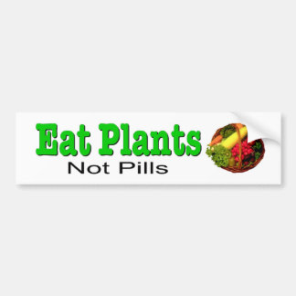 Eat Plants, Not Pills. Decal for natural health. Bumper Stickers