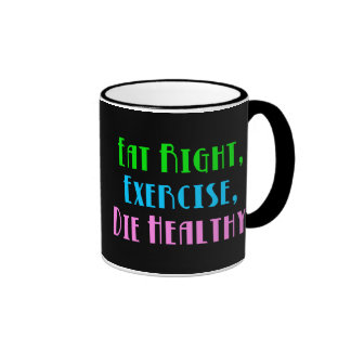 Eat Right, Exercise, Die Healthy Mugs