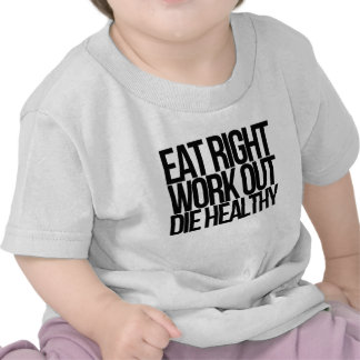 Eat Right WorkOut Die Healthy T-shirts