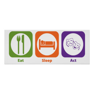 Eat Sleep Act Poster