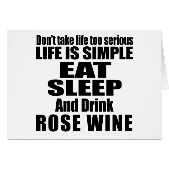 EAT SLEEP AND ROSE WINE CARD
