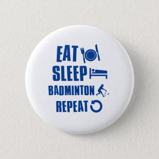 Eat sleep Badminton 6 Cm Round Badge