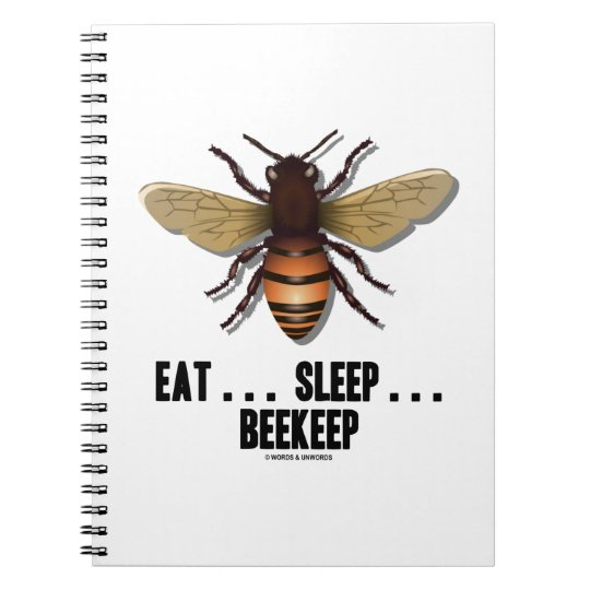 Eat  Sleep  Beekeep (Bee) Notebooks