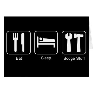 Eat, Sleep Bodge Stuff Funny DIY Design Card