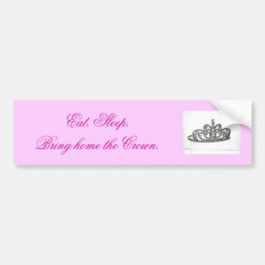 Eat. Sleep. Bring home the Crown. Bumper Sticker
