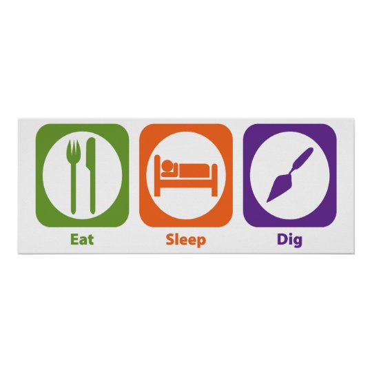 Eat Sleep Dig Poster