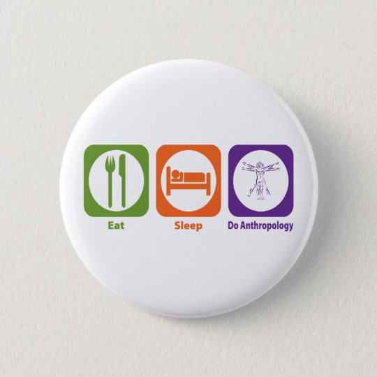 Eat Sleep Do Anthropology 6 Cm Round Badge