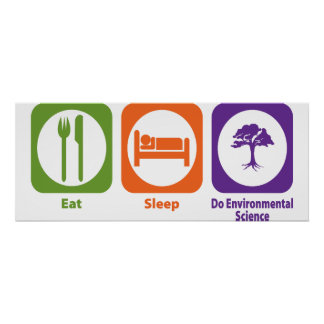 Eat Sleep Do Environmental Science Poster