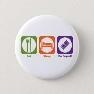 Eat Sleep Do Payroll 6 Cm Round Badge