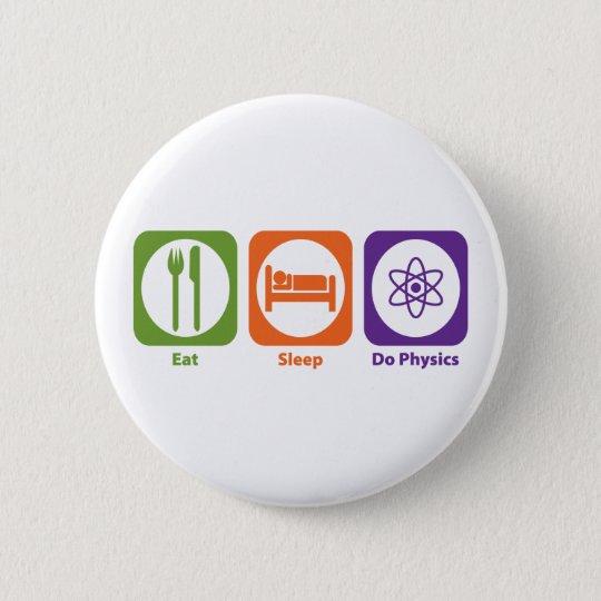 Eat Sleep Do Physics 6 Cm Round Badge