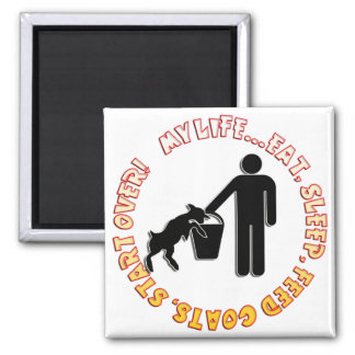 EAT, SLEEP, FEED GOATS, START OVER  - MY LIFE SQUARE MAGNET