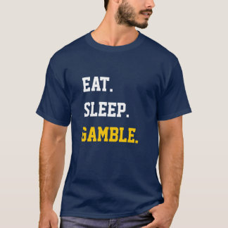 Eat Sleep Gamble T-Shirt