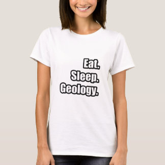 Eat. Sleep. Geology. T-Shirt