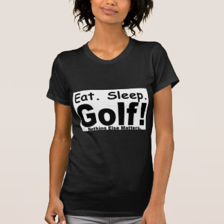 Eat Sleep Golf - Nothing Else Matters T-Shirt