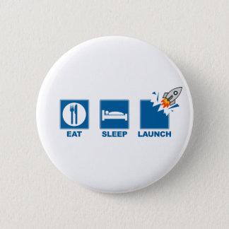 Eat Sleep Launch 6 Cm Round Badge