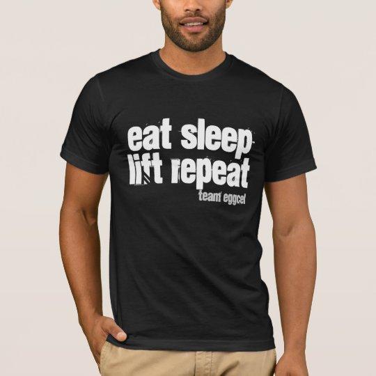 eat . sleep . lift . repeat T-Shirt