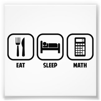 EAT, SLEEP, MATH PHOTO PRINT