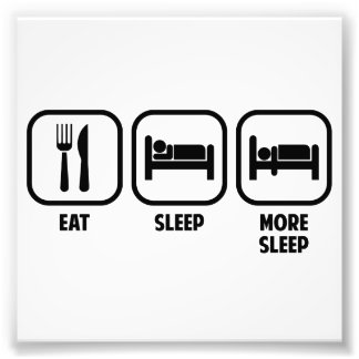 EAT, SLEEP, MORE SLEEP PHOTO PRINT