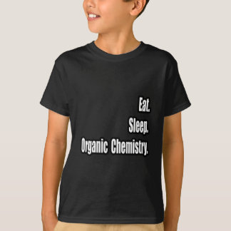 Eat. Sleep. Organic Chemistry. T-Shirt