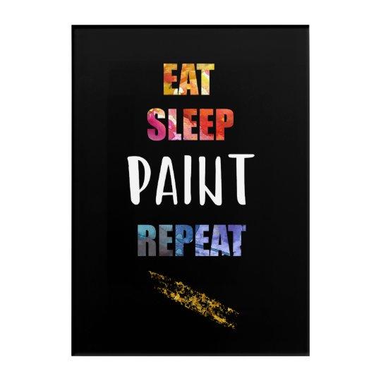 Eat, Sleep, Paint, Repeat. Painters Artists Gift Acrylic Wall Art