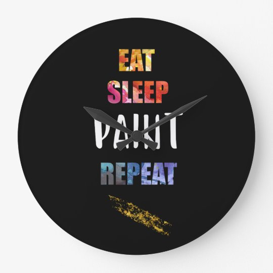 Eat, Sleep, Paint, Repeat. Painters Artists Gift Large Clock