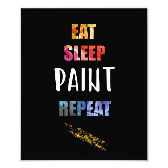 Eat, Sleep, Paint, Repeat. Painters Artists Gift Photo Print