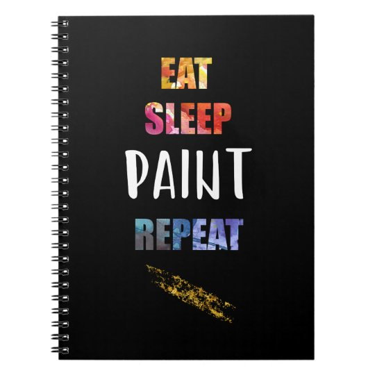 Eat, Sleep, Paint, Repeat. Painters Artists Gift Spiral Notebook