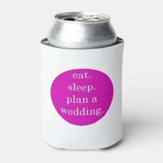 Eat, Sleep, Plan a Wedding Can Cooler